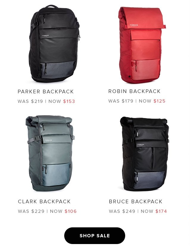 Parker Backpack — Was $129 Now $153 | Robin Backpack – Was $179 Now $125 | Clark Backpack – Was $229 Now $106 | Bruce Backpack Was $249 Now $174