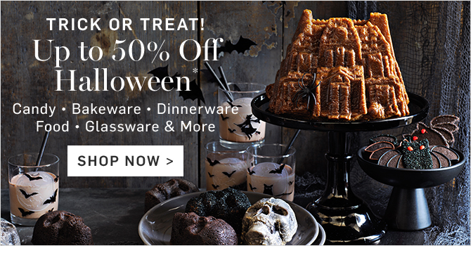 TRICK OR TREAT! Up to 50% Off Halloween* - SHOP NOW