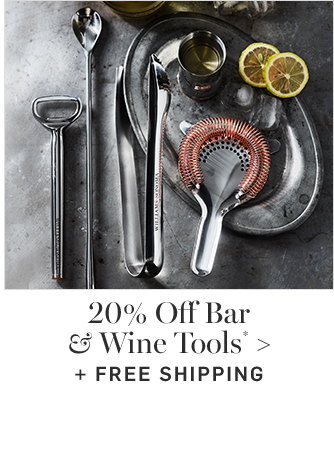 20% Off Bar & Wine Tools* + FREE SHIPPING