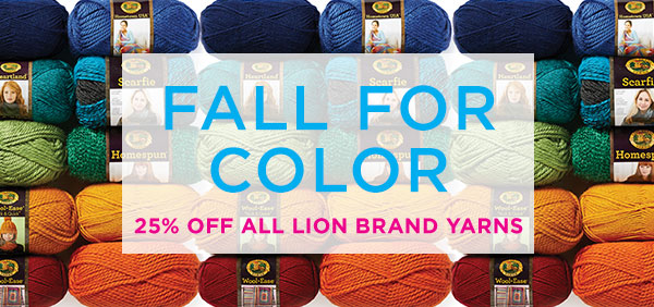 Fall For Color. 25% off all Lion Brand yarns.