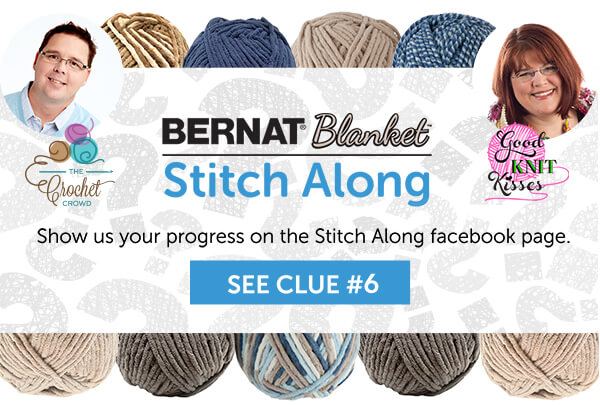 Bernat Blanket Stitch Along. Show us your progress on the Stitch Along facebook page. SEE CLUE 6.