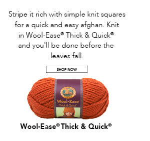 Wool-Ease Thick and Quick. SHOP NOW.