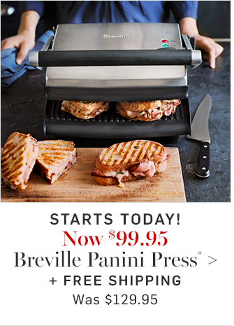 Now $99.95 Breville Panini Press* + FREE SHIPPING
