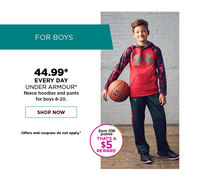 44.99 every day under armour fleece hoodies and pants for boys 8-20. shop now. offers and coupons do not apply.