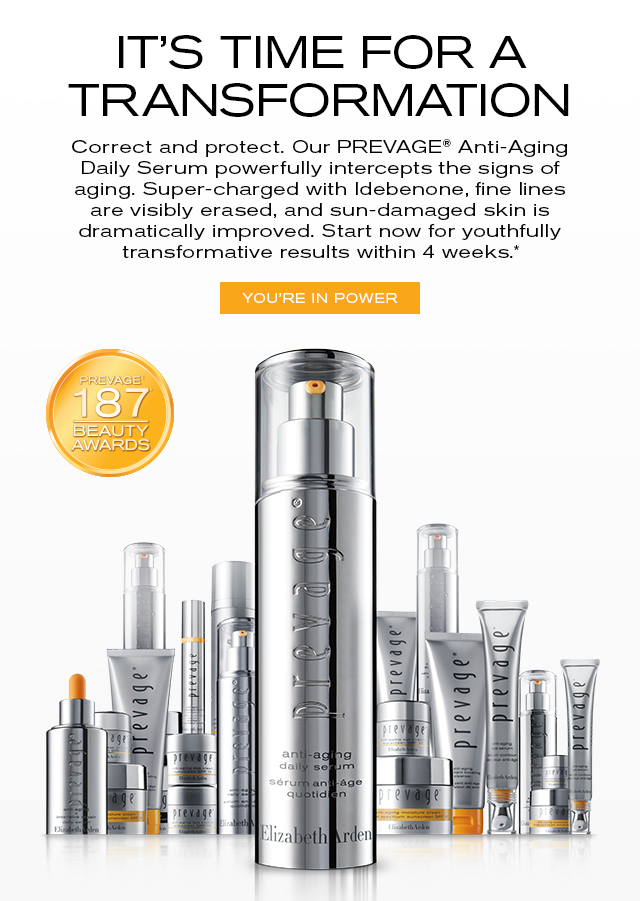 IT'S TIME FOR A TRANSFORMATION. Correct and protect. Our PREVAGE® Anti-Aging Daily Serum powerfully intercepts the signs of aging. Super-charged with Idebenone, fine lines are visibly erased, and sun-damaged skin is dramatically improved. Start now for youthfully transformative results within 4 weeks.* YOU'RE IN POWER