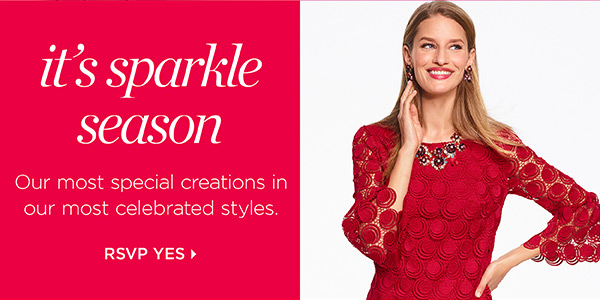 It's Sparkle Season. Our most special creations in our most celebrated styles. RSVP Yes