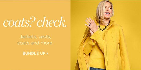 Coats? Check. Jackets, vests, coats and more. Bundle Up