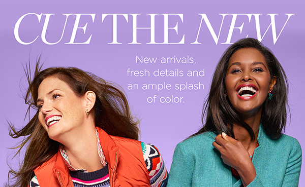 Cue The New. New arrivals, fresh details and an ample splash of color. Shop Fall Must-Haves