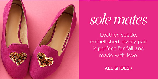 Sole Mates. Leather, suede, embellished...every pair is perfect for fall and made with love. All Shoes