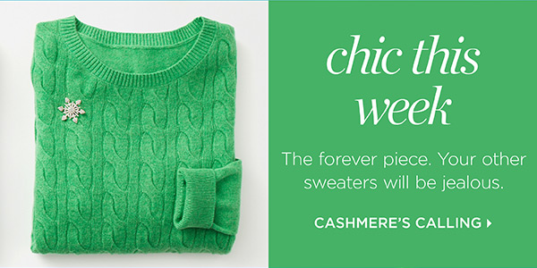 Chic This Week. The forever piece. Your other sweaters will be jealous. Cashmere's Calling