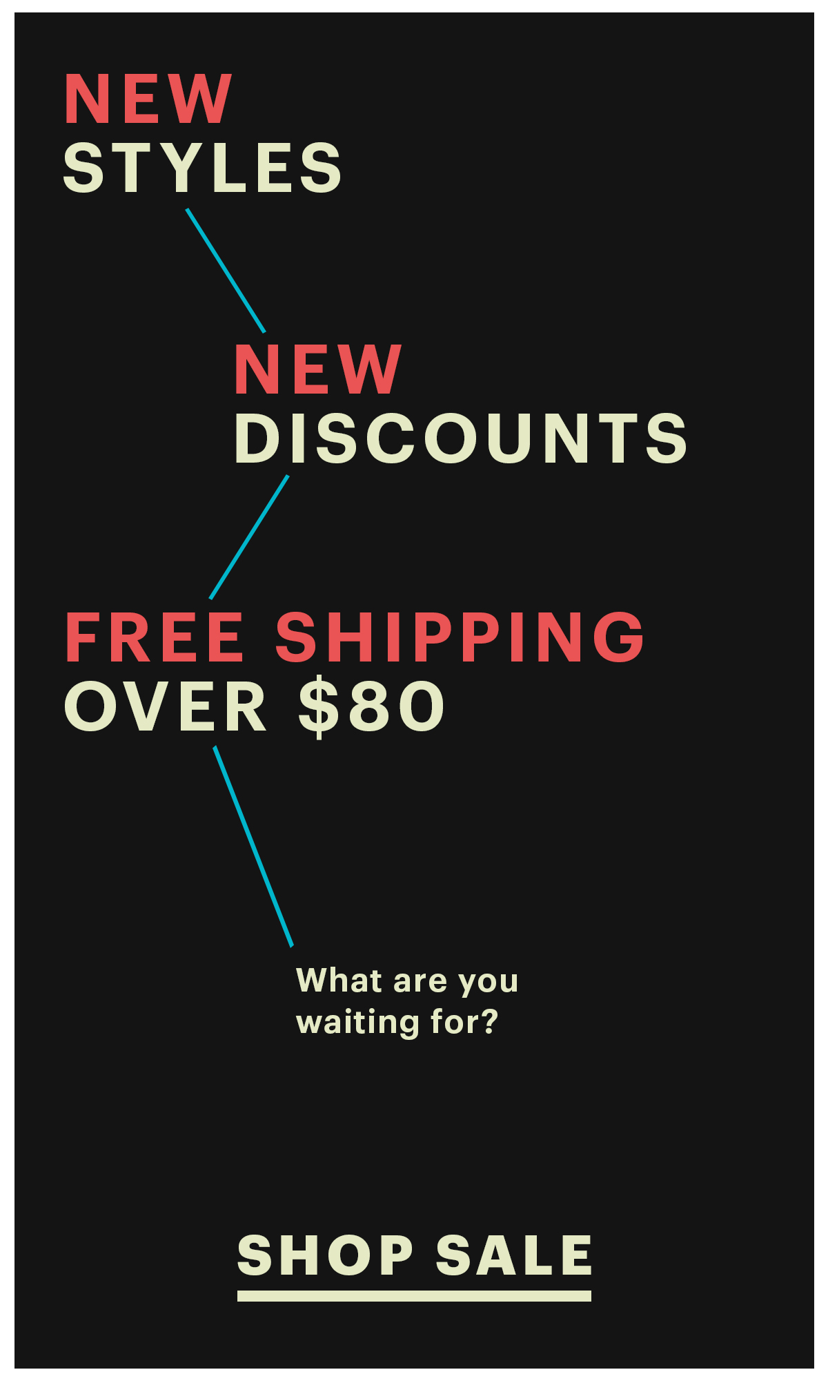 New Styles - New Discounts - Free Shipping Over $80 - What are you waiting for/? | Shop Sale