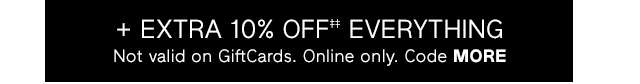 + EXTRA 10% OFF‡‡ EVERYTHING