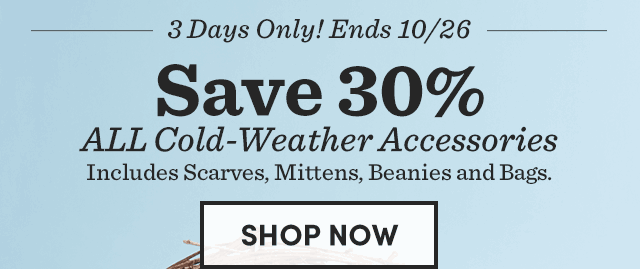 3 Days Only! Save 30% All Cold-Weather Accessories. Shop Now ›