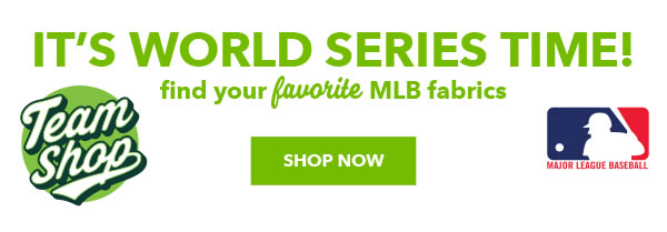 It's World Series Time! Find your favorite MLB fabrics. SHOP NOW.