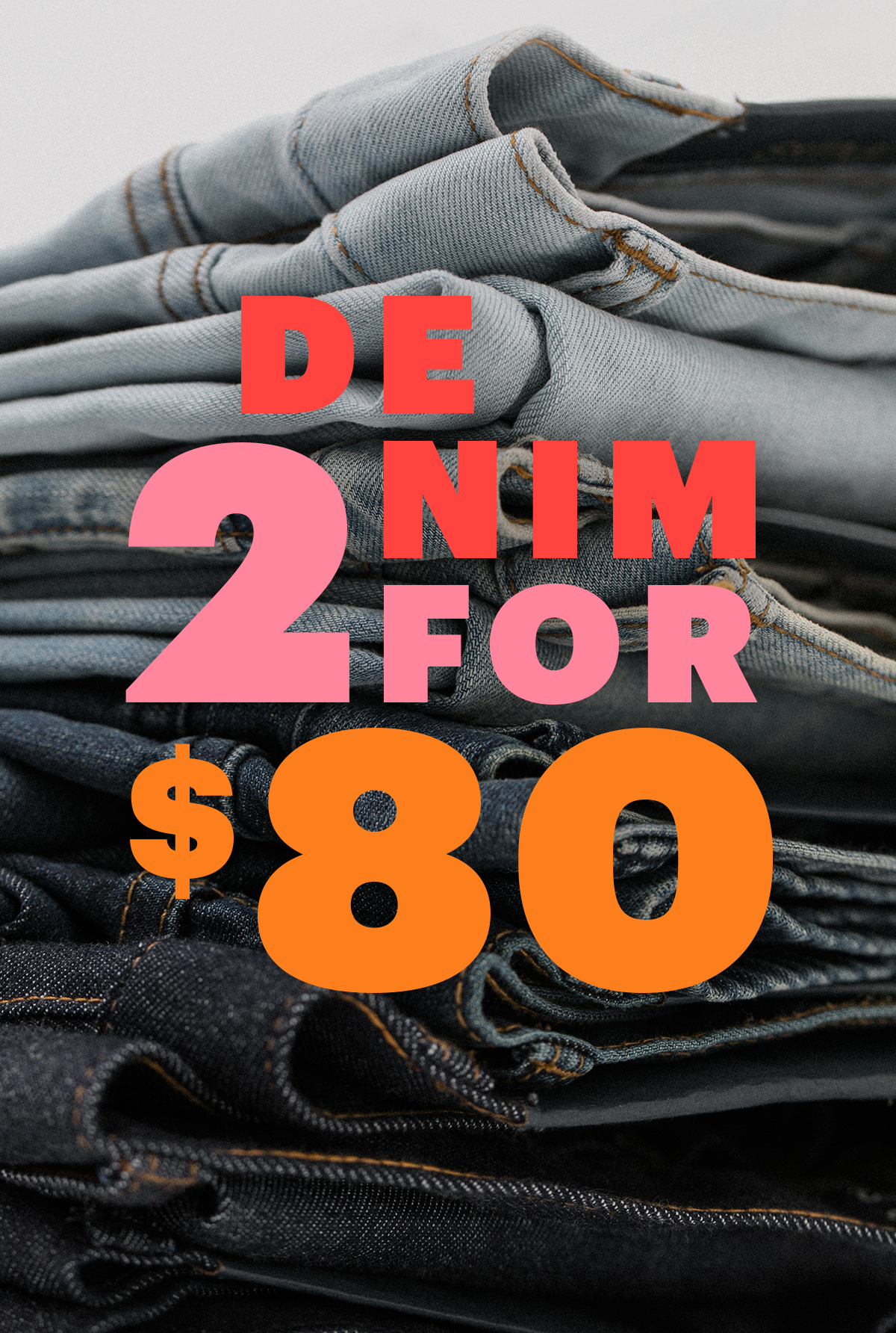 DENIM: 2 for $80 | Shop Now