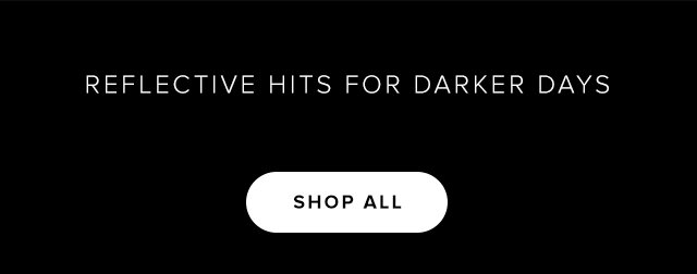 Reflective hits for darker days | SHOP ALL