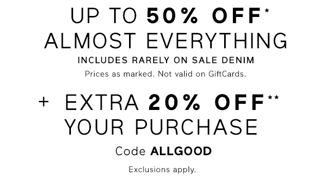 UP TO 50% OFF* ALMOST EVERYTHING + EXTRA 20% OFF** YOUR PURCHASE
