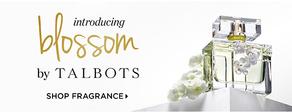 Introducing Blossom by Talbots. Shop Fragrance
