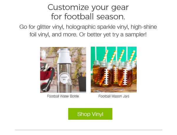 Customize your gear for football season. Go for glitter vinyl, holographic sparkly vinyl, high-shine foil vinyl, and more. Or better yet, try a sampler! SHOP VINYL.
