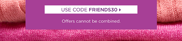 Use Code FRIENDS30. Offers cannot be combined.