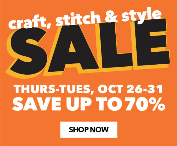 Craft, Stitch and Style Sale. Save up to 70 percent. SHOP NOW.