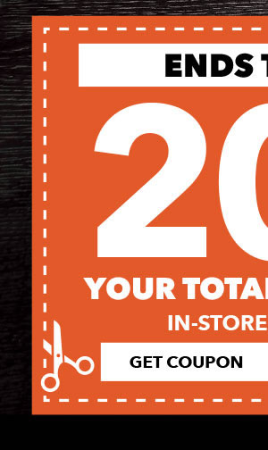 THIS ENDS TODAY. In-store and Online. 20 percent off Your Total Purchase. GET COUPON.