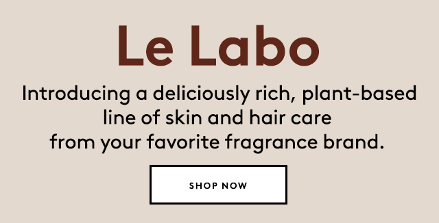 Discover Le Labo's new line of shampoos, moisturizers, men?s grooming and more.