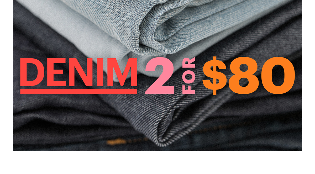 Shop: 2 For $80 Denim