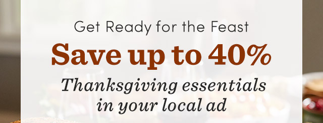 Save Up To 40% Thanksgiving Essentials In Your Local Ad. Shop Local Ad ›