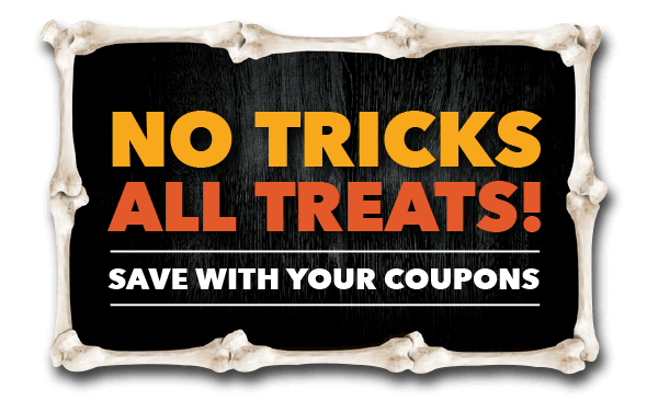 No Tricks. All Treats.  Save with your coupons.