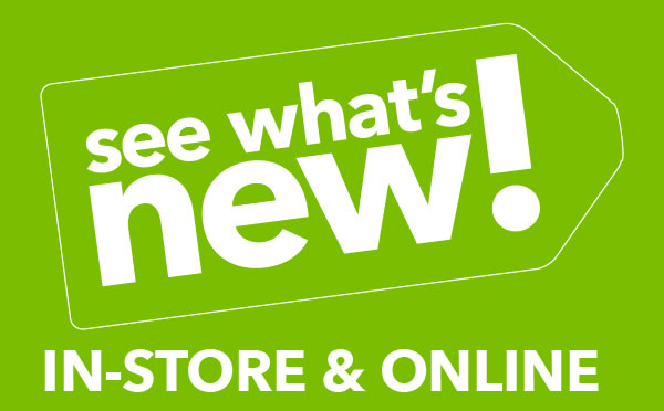 See What's New! In-Store and Online.