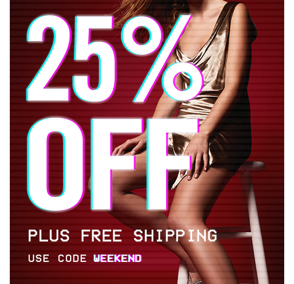 25% OFF PLUS FREE SHIPPING! USE CODE WEEKEND AT CHECKOUT!