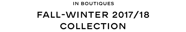 In Boutiques Fall-Winter 2017/18 COLLECTION