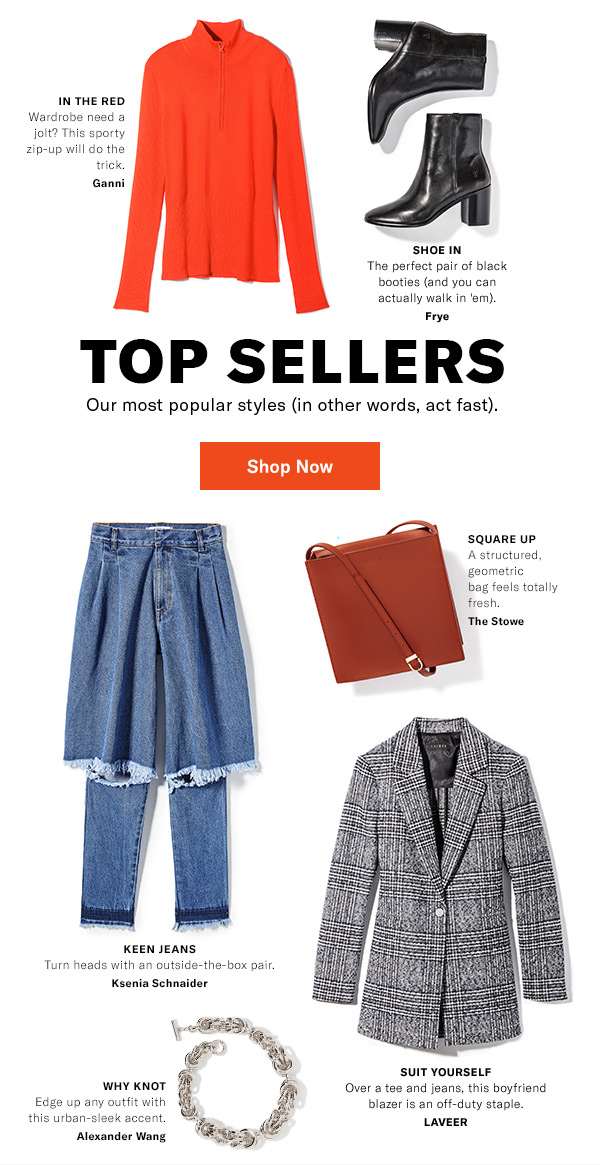 Top Sellers - Our most popular styles (in other words, act fast).
