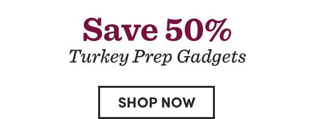 Save 50% Turkey Prep Gadgets. Shop Now ›