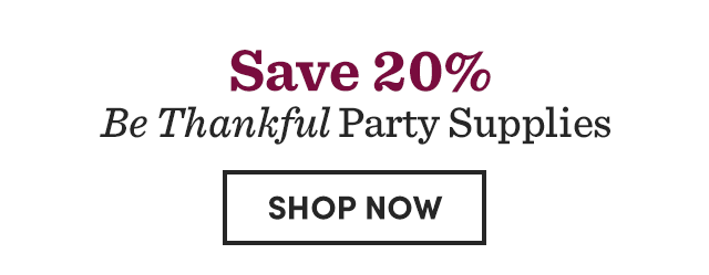 Save 20% Be Thankful Party Supplies. Shop Now ›