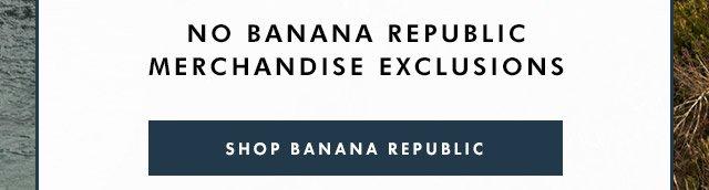 NO BANANA REPUBLIC MERCHANDISE EXCLUSIONS | SHOP BANANA REPUBLIC