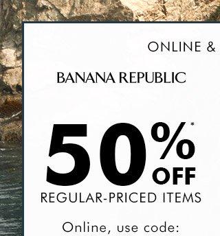 BANANA REPUBLIC | 50%* OFF REGULAR-PRICED ITEMS