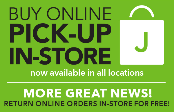 Buy Online Pick Up In-store available at all locations. More great news! Return online orders in-store for free!