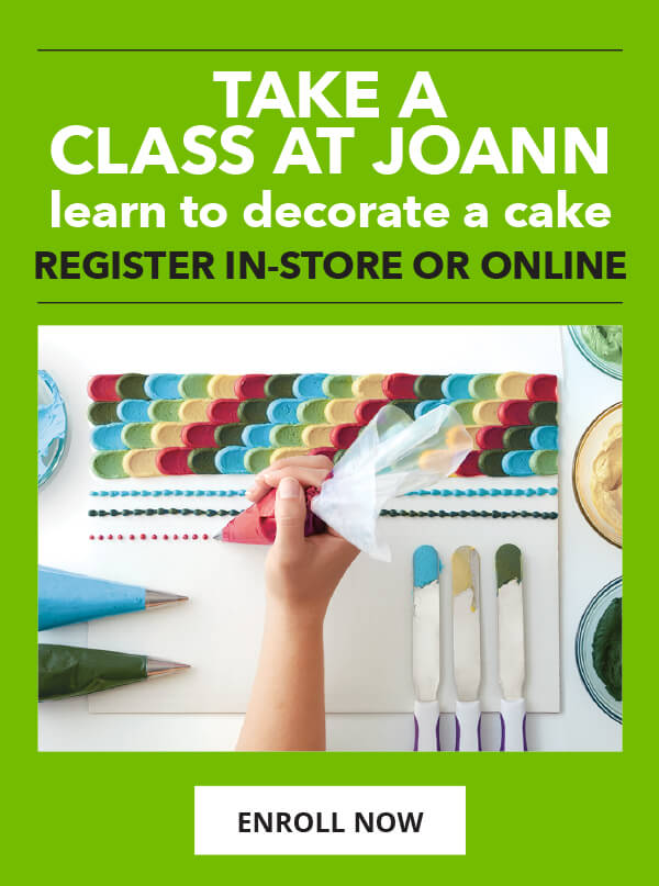 Take a class at JOANN. Learn to Decorate a Cake. Register in-store or online. ENROLL NOW.