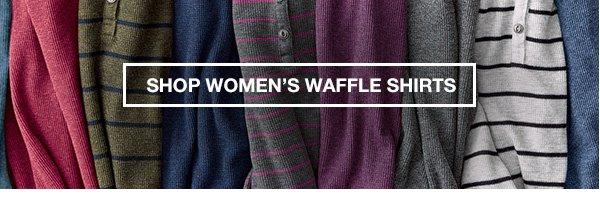 SHOP WOMEN'S WAFFLE SHIRTS