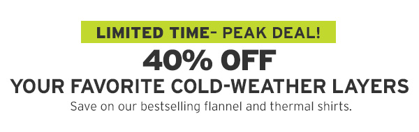 40% OFF YOUR FAVORITE COLD-WEATHER LAYERS | SHOP NOW