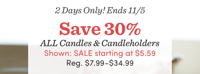 2 Days - Save 30% All Candles & Candleholders ›