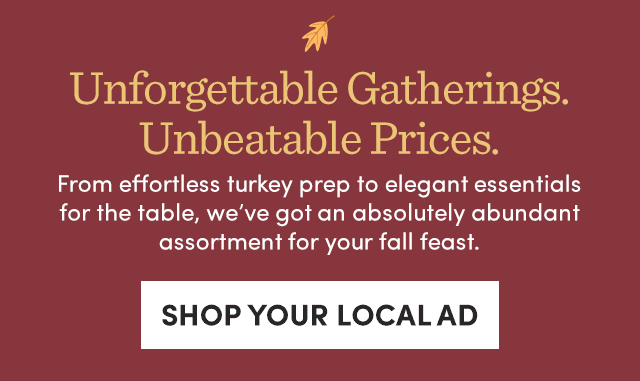 Unforgettable Gatherings. Unbeatable Prices. Shop Local Ad ›