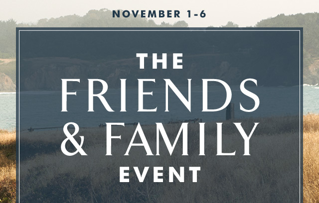 NOVEMBER 1-6 | THE FRIENDS & FAMILY EVENT