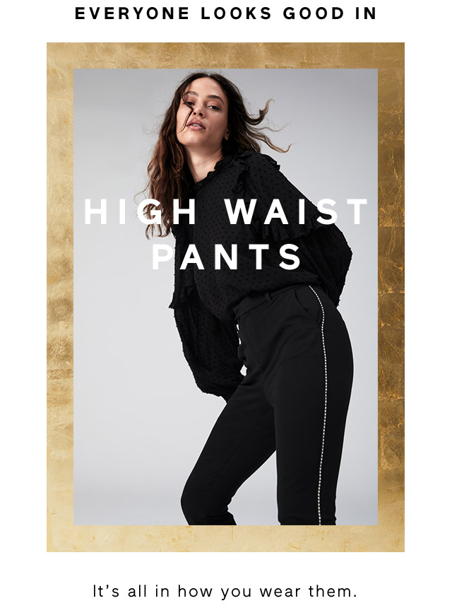 EVERYONE LOOKS GOOD IN | HIGH WAIST PANTS