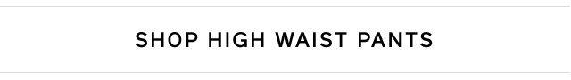 SHOP HIGH WAIST PANTS