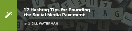 17 Hashtag Tips for Pounding the Social Media Pavement with Jill Waterman