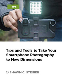 Tips and Tools to Take Your Smartphone Photography to New Dimensions by Shawn C. Steiner