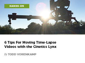 6 Tips For Moving Time-Lapse Videos with the Cinetics Lynx by Todd Vorenkamp